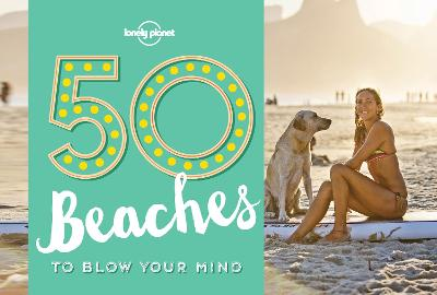 50 Beaches to Blow Your Mind by Ben Handicott