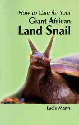 How to Care for Your Giant African Land Snail by Lucie Mann