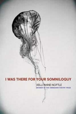 I Was There for Your Somniloquy by Kelly Anne Noftle