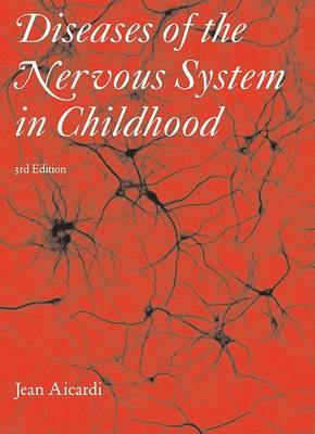 Diseases of the Nervous System in Childhood 3E by Jean Aicardi