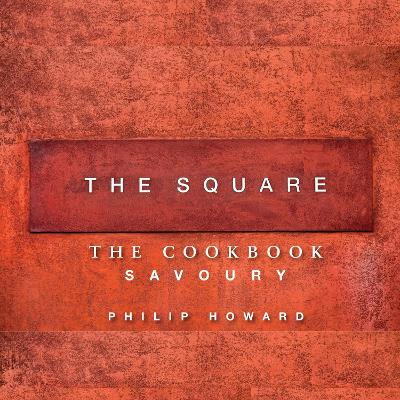 Square: Savoury by Philip Howard