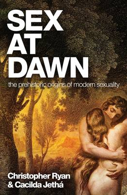 Sex at Dawn: The prehistoric origins of modern sexuality by Christopher Ryan
