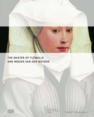 The Master of Flemalle and Rogier Van Der Weyden: The Birth of Modern Painting by Jochen Sander