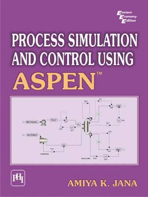 Process Simulation and Control Using Aspen by Amiya K. Jana
