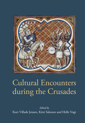 Cultural Encounters During the Crusades by Kurt Villads Jensen