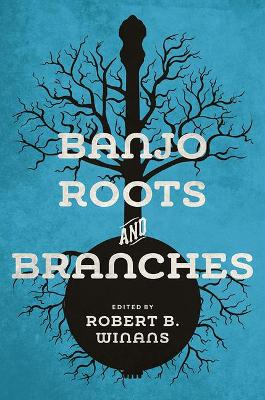 Banjo Roots and Branches by Robert B Winans