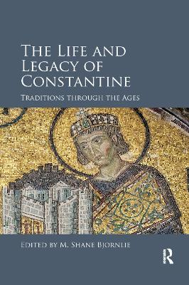 The Life and Legacy of Constantine: Traditions through the Ages book