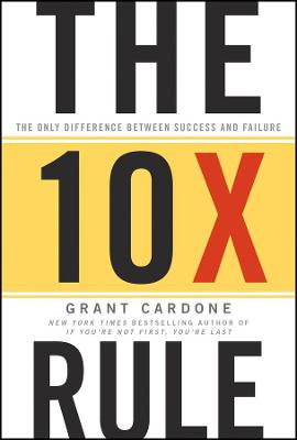The Ten Times Rule by Grant Cardone