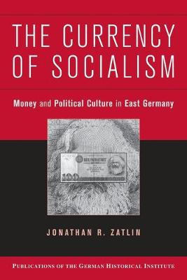 The Currency of Socialism by Jonathan R. Zatlin