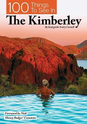 100 Things To See In The Kimberley by Scotty Connell