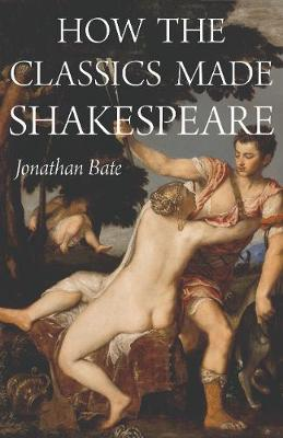 How the Classics Made Shakespeare by Jonathan Bate