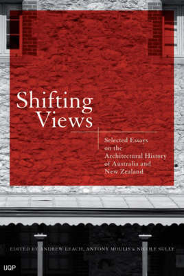 Shifting Views: Selected Essays on the Architectural History of         Australia and New Zealand by Andrew Leach
