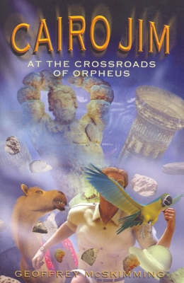 Cairo Jim at the Crossroads of Orpheus by Geoffrey McSkimming