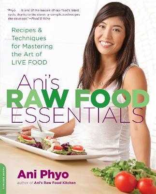Ani's Raw Food Essentials by Ani Phyo
