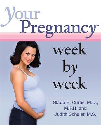 Your Pregnancy Week by Week by Dr. Glade B. Curtis