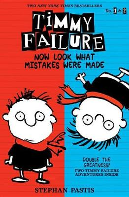 Timmy Failure: Now Look What Mistakes Were Made by Stephan Pastis