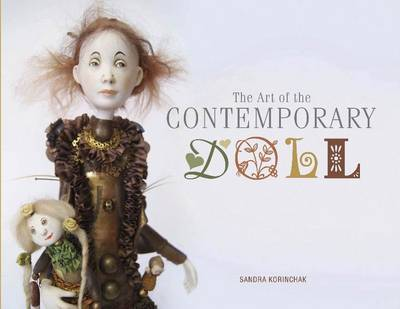 The Art of the Contemporary Doll by Sandra Korinchak