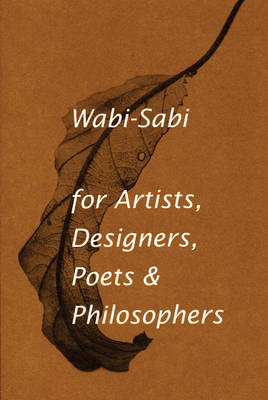 Wabi-Sabi for Artists, Designers, Poets & Philosophers by Leonard Koren