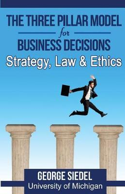 The Three Pillar Model for Business Decisions by George Siedel