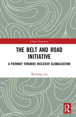 The Belt and Road Initiative: A Pathway towards Inclusive Globalization by Liu Weidong