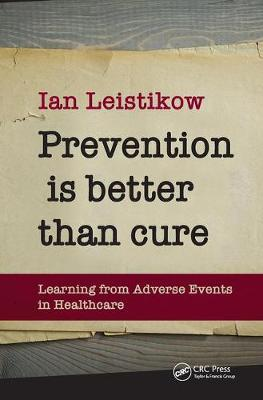 Prevention is Better than Cure: Learning from Adverse Events in Healthcare by Ian Leistikow