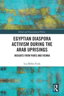 Egyptian Diaspora Activism During the Arab Uprisings: Insights from Paris and Vienna book