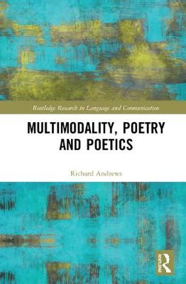Multimodality, Poetry and Poetics by Richard Andrews