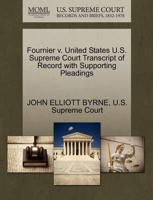 Fournier V. United States U.S. Supreme Court Transcript of Record with Supporting Pleadings by John Elliott Byrne