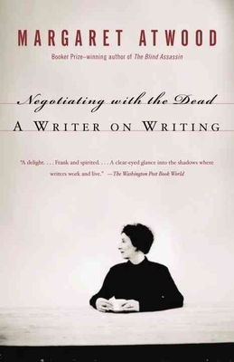 Negotiating with the Dead by Margaret Atwood
