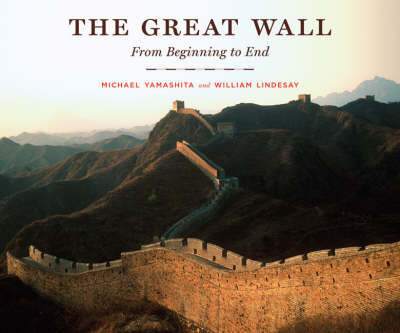 The Great Wall: From Beginning to End by Michael Yamashita
