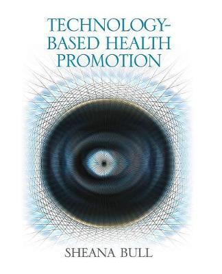Technology-Based Health Promotion by Sheana S. Bull