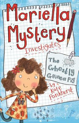 Mariella Mystery Investigates the Ghostly Guinea Pig by Kate Pankhurst