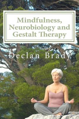 Mindfulness, Neurobiology and Gestalt Therapy by Declan Brady