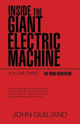 Inside the Giant Electric Machine: The Main Generator by John Guiliano