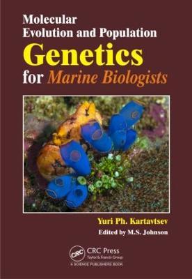 Molecular Evolution and Population Genetics for Marine Biologists by Yuri Kartavtsev