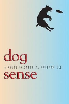 Dog Sense by Sneed B Collard, III