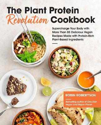 The Plant Protein Revolution Cookbook: Supercharge Your Body with More Than 85 Delicious Vegan Recipes Made with Protein-Rich Plant-Based Ingredients by Robin Robertson