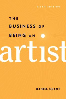 Business of Being an Artist by Daniel Grant