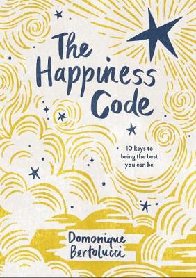 The Happiness Code: 10 Keys to Being the Best You Can Be by Domonique Bertolucci