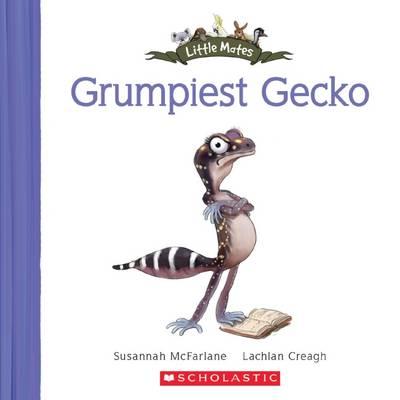 Little Mates: #7 Grumpiest Gecko by Susannah McFarlane