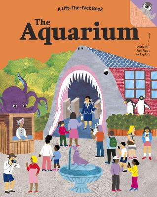 The Aquarium: a Lift the Fact Book by Tanya Kyle