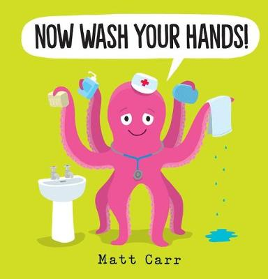 Now Wash Your Hands by Matt Carr