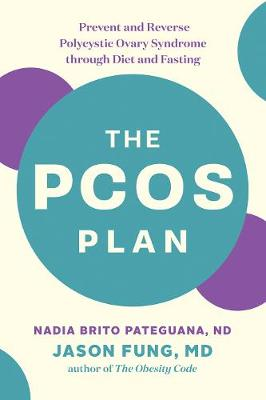 The PCOS Plan: Prevent and Reverse Polycystic Ovary Syndrome through Diet and Fasting by Nadia Brito Pateguana