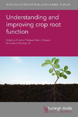 Understanding and Improving Crop Root Function by Prof. Peter J. Gregory