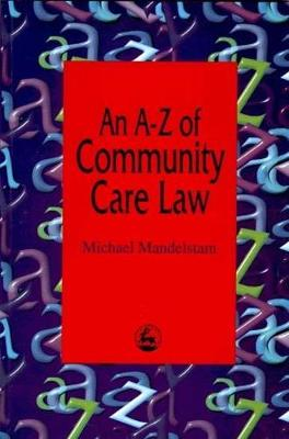 An A-Z of Community Care Law by Michael Mandelstam