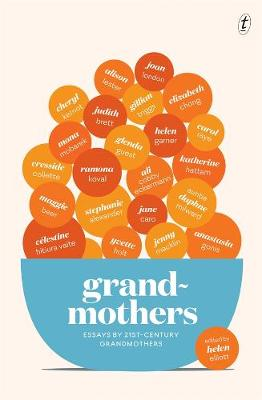 Grandmothers: Essays by 21st-century Grandmothers by Helen Elliott