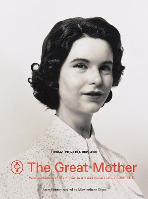 Great Mother: Women, Maternity, and Power in Art and Visual Cultu by Filippo Del Corno