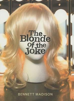 Blonde of the Joke by Bennett Madison