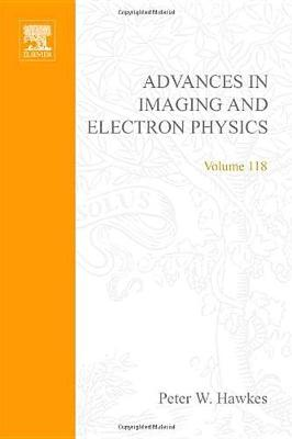 Advances in Imaging and Electron Physics: Volume 118 by Peter W. Hawkes