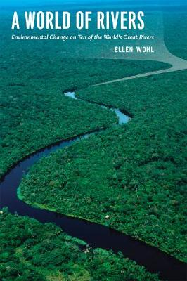 A World of Rivers by Ellen Wohl